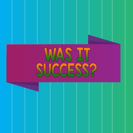 Word writing text Was It Success question. Business photo showcasing Happy feeling after achieving success in life Blank Folded Color Banner photo on Vertically Striped Two Toned Backdrop