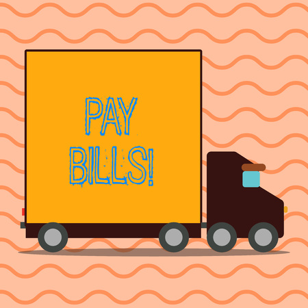 Handwriting text writing Pay Bills. Conceptual photo list of expenses to be paid total amount costs or expenses Delivery Lorry Truck with Blank Covered Back Container to Transport Goods