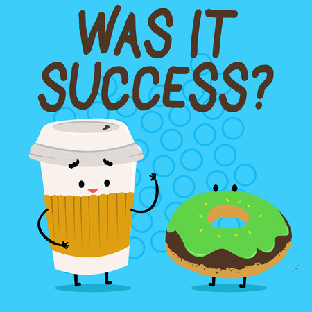 Handwriting text Was It Successquestion. Conceptual photo Happy feeling after achieving success in life Carry Out Paper Cup with Lid and Sleeve Beside Doughnut with Frosting on Top