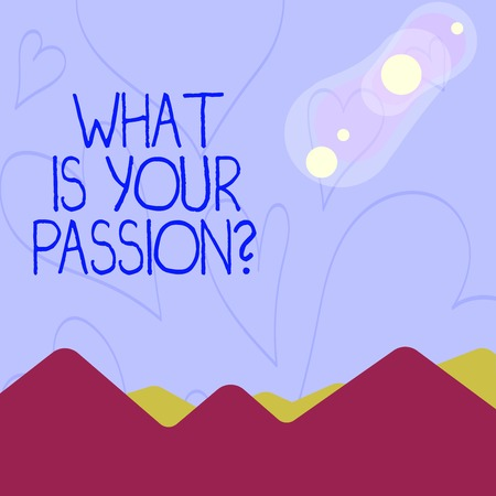 Conceptual hand writing showing What Is Your Passion Question. Concept meaning asking about his strong and barely controllable emotion View of Colorful Mountains and Hills Lunar and Solar Eclipse