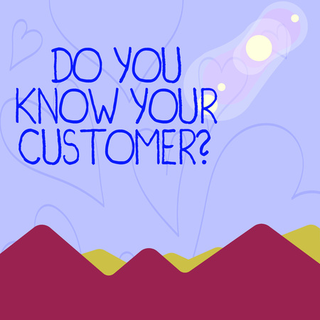 Conceptual hand writing showing Do You Know Your Customer Question. Concept meaning service identify clients with relevant information View of Colorful Mountains and Hills Lunar and Solar Eclipse