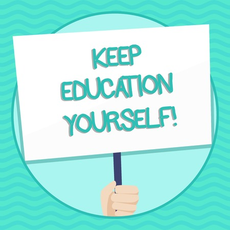 Word writing text Keep Education Yourself. Business photo showcasing Learning skills with your own competencies Hand Holding Blank White Placard Supported by Handle for Social Awareness