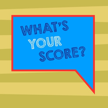Text sign showing What S Your Score. Business photo text Personal grade rating on a competition game or study Blank Rectangular Color Speech Bubble with Border photo Right Hand