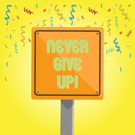 Text sign showing Never Give Up. Business photo text Be persistent motivate yourself succeed never look back 3D Square Blank Colorful Caution Road Sign with Black Border Mounted on Wood