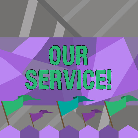Word writing text Our Service. Business photo showcasing announcing as repair or provide maintenance for product Blank Solid Colorful Pennant Streamer Flag on Stick Mounted on Picket Fence