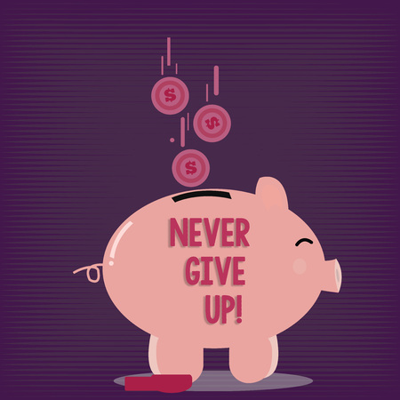 Text sign showing Never Give Up. Business photo showcasing Be persistent motivate yourself succeed never look back Color Piggy Bank Sideview and Dollar Currency Coins Falling Down to the Slit