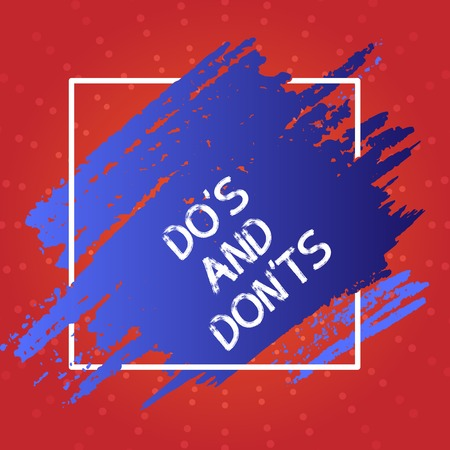 Conceptual hand writing showing Do S And Don Ts. Concept meaning Rules or customs concerning some activity or actions Blue Tone Paint Inside Square Line Frame. Smudges with Blank Space