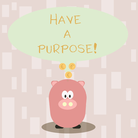 Handwriting text Have A Purpose. Conceptual photo you have aim or intention in mind do it with determination Color Speech Bubble with Gold Euro Coins on its Tail Pointing to Piggy Bank
