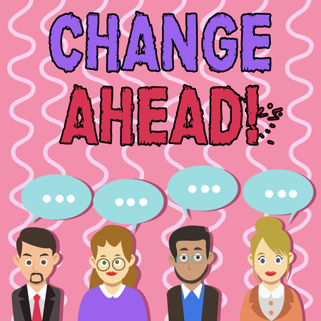 Text sign showing Change Ahead. Business photo text act or process through which something becomes different Group of Business People with Blank Color Chat Speech Bubble with Three Dots