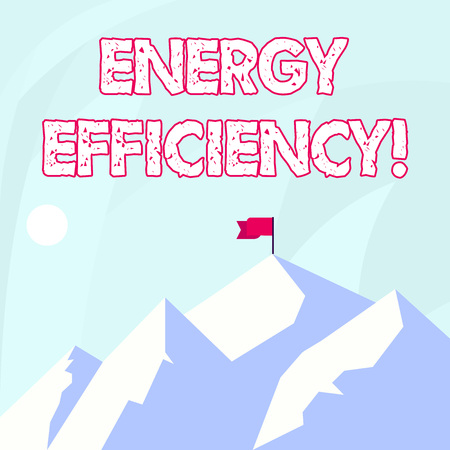 Conceptual hand writing showing Energy Efficiency. Concept meaning means using less energy to provide same services Mountains with Shadow Indicating Time of Day and Flag Banner