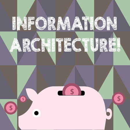 Text sign showing Information Architecture. Business photo showcasing structural design shared information environments Colorful Piggy Money Bank and Coins with Dollar Currency Sign in the Slit