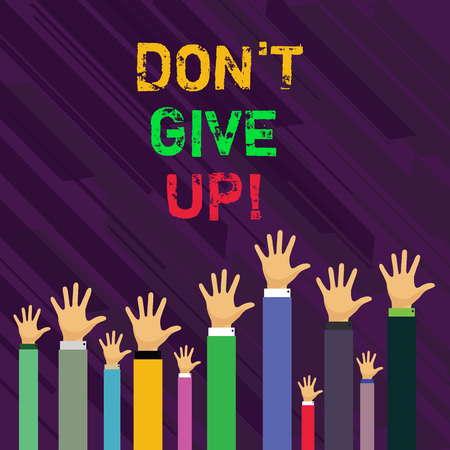Conceptual hand writing showing Dont Give Up. Concept meaning you should continue doing what you are good at Resist Businessmen Hands Raising Up Above the Head, Palm In Front