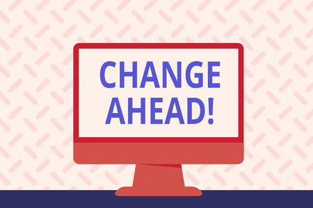 Text sign showing Change Ahead. Business photo showcasing act or process through which something becomes different Blank Space Desktop Computer Colorful Monitor Screen Freestanding on Table