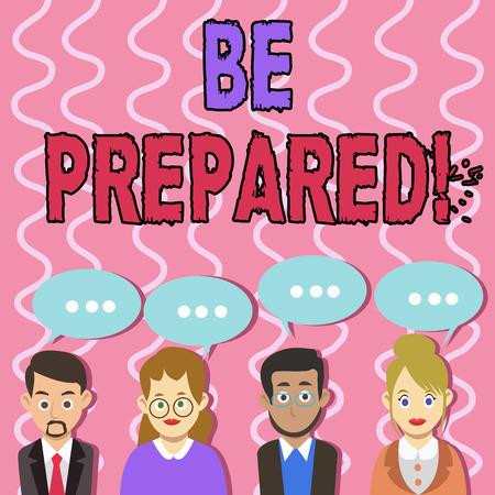 Text sign showing Be Prepared. Business photo text always be ready to do or deal with something just happened Group of Business People with Blank Color Chat Speech Bubble with Three Dots