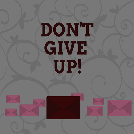 Conceptual hand writing showing Don T Give Up. Concept meaning you should continue doing what you are good at Resist Color Envelopes in Different Sizes with Big one in Middle