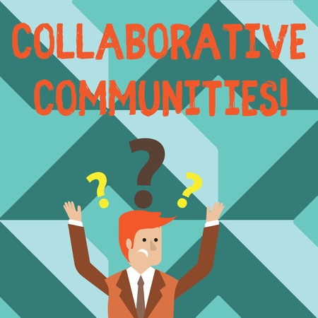 Word writing text Collaborative Communities. Business photo showcasing showing and organizations work achieve results Confused Businessman Raising Both Arms with Question Marks Above his Head