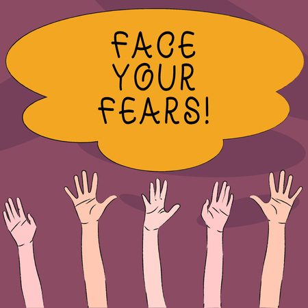 Handwriting text Face Your Fears. Conceptual photo recognize you are afraid something and try work through Multiracial Diversity Hands Raising Upward Reaching for Colorful Big Cloud