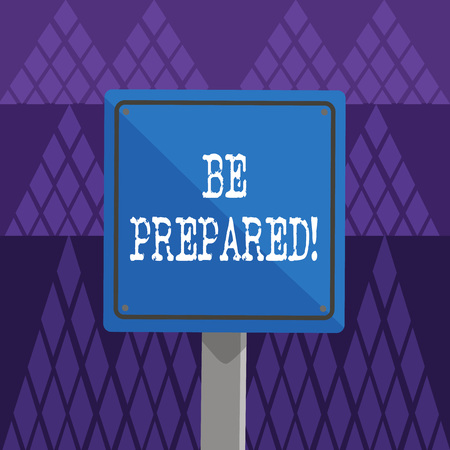 Conceptual hand writing showing Be Prepared. Concept meaning always be ready to do or deal with something just happened 3D Square Colorful Caution Road Sign with Black Border Wood Stock Photo