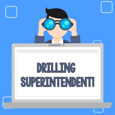 Writing note showing Drilling Superintendent. Business concept for responsibilities of drilling program oil well Man Holding and Looking into Binocular Behind Laptop Screen