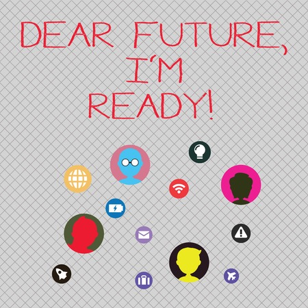 Conceptual hand writing showing Dear Future I M Ready. Concept meaning suitable state action situation being fully prepared Networking Technical Icons Chat Heads on Screen for Link Up