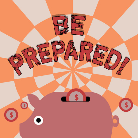 Text sign showing Be Prepared. Business photo showcasing always be ready to do or deal with something just happened Colorful Piggy Money Bank and Coins with Dollar Currency Sign in the Slit