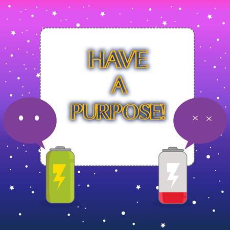 Word writing text Have A Purpose. Business photo showcasing you have aim or intention in mind do it with determination Fully Charged and Discharged Battery with Two Colorful Emoji Speech Bubble