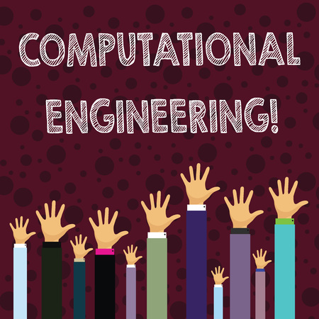 Writing note showing Computational Engineering. Business concept for development and application computational models Businessmen Hands Raising Up Above the Head, Palm In Front