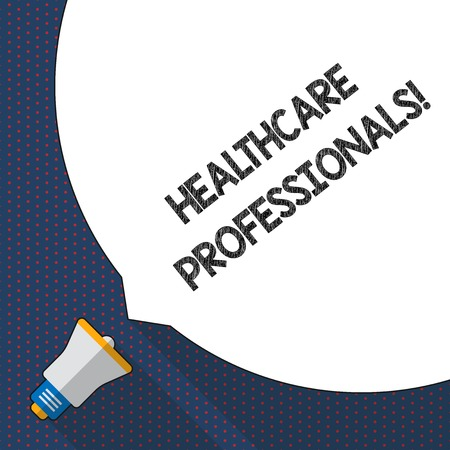 Handwriting text writing Healthcare Professionals. Conceptual photo operate branches care including medicine surgery Huge Blank White Speech Bubble Occupying Half of Screen and Small Megaphone