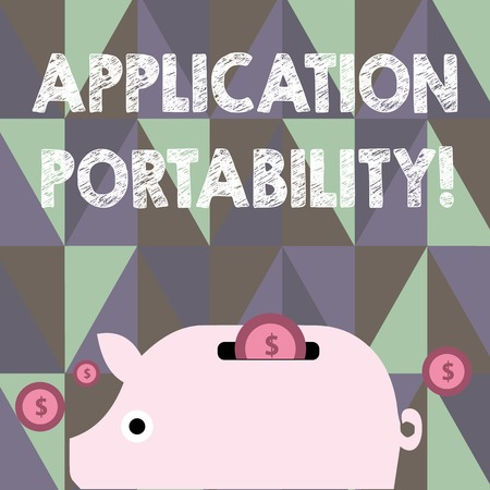 Text sign showing Application Portability. Business photo showcasing software designed moved from one environment another Colorful Piggy Money Bank and Coins with Dollar Currency Sign in the Slit