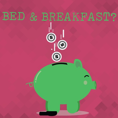 Handwriting text Bed And Breakfast Question. Conceptual photo describe level catering included hotels prices Color Piggy Bank Sideview and Dollar Currency Coins Falling Down to the Slit