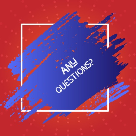 Conceptual hand writing showing Any Questions Question. Concept meaning you say write order to ask demonstrating about something Blue Tone Paint Inside Square Line Frame. Smudges with Blank Space