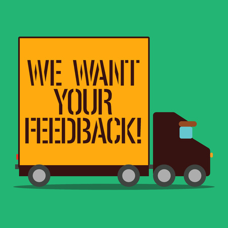 Text sign showing We Want Your Feedback. Business photo showcasing criticism given someone say can be done for improvement Delivery Lorry Truck with Blank Covered Back Container to Transport Goods 스톡 콘텐츠