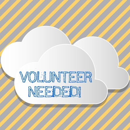 Conceptual hand writing showing Volunteer Needed. Concept meaning need work for organization without being paid White Clouds Cut Out of Board Floating on Top of Each Other