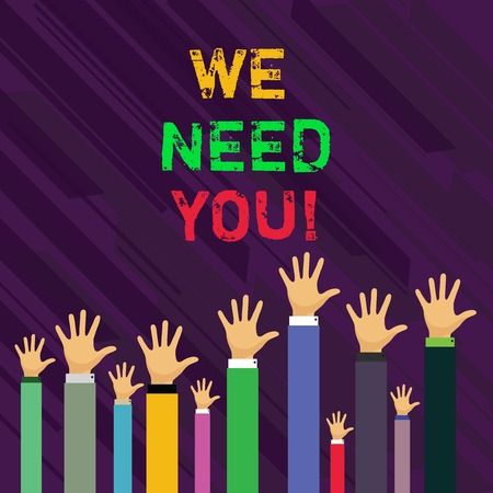 Conceptual hand writing showing We Need You. Concept meaning asking someone or friend to be on your team group life Businessmen Hands Raising Up Above the Head, Palm In Front