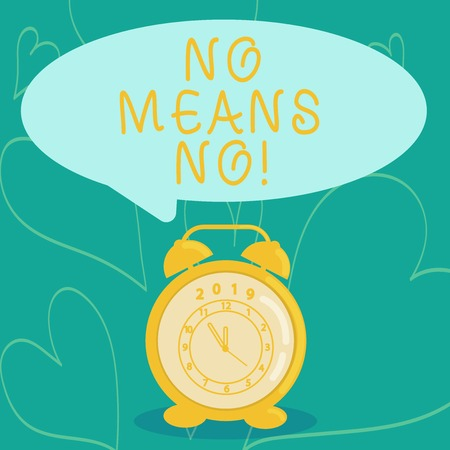 Handwriting text writing No Means No. Conceptual photo when you are answering demonstrating with complete denying something Round Blank Speech Balloon in Pastel Shade and Colorful Analog Alarm Clock