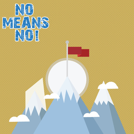 Writing note showing No Means No. Business concept for when you are answering demonstrating with complete denying something Three High Mountains with Snow and One has Flag at the Peak