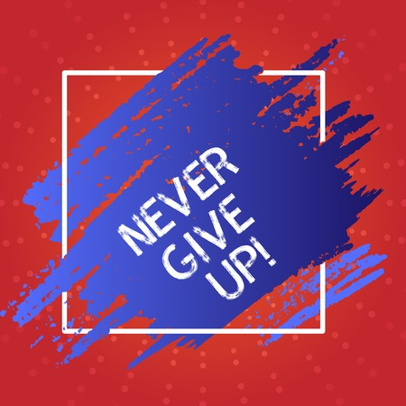 Conceptual hand writing showing Never Give Up. Concept meaning you should continue doing what you are good at Resist Blue Tone Paint Inside Square Line Frame. Smudges with Blank Space Stockfoto