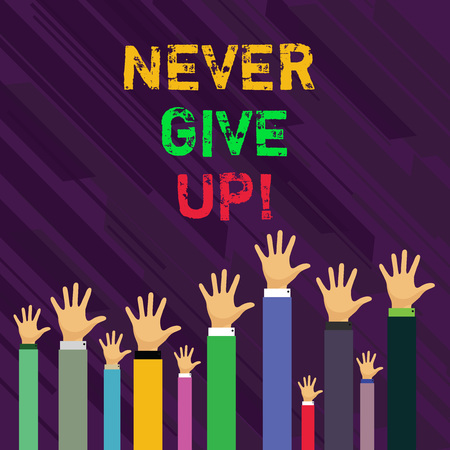 Conceptual hand writing showing Never Give Up. Concept meaning you should continue doing what you are good at Resist Businessmen Hands Raising Up Above the Head, Palm In Front