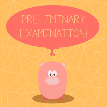 Conceptual hand writing showing Preliminary Examination. Concept meaning taken graduate students to determine their fitness Speech Bubble with Coins on its Tail Pointing to Piggy Bank