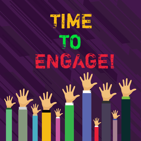 Conceptual hand writing showing Time To Engage. Concept meaning tutor who is fully occupied or having your full attention Businessmen Hands Raising Up Above the Head, Palm In Front
