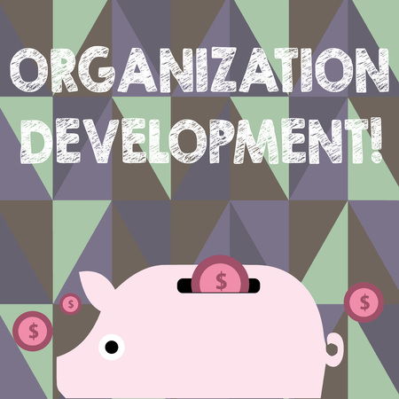 Text sign showing Organization Development. Business photo showcasing technique for bringing change entire aspect company Colorful Piggy Money Bank and Coins with Dollar Currency Sign in the Slit