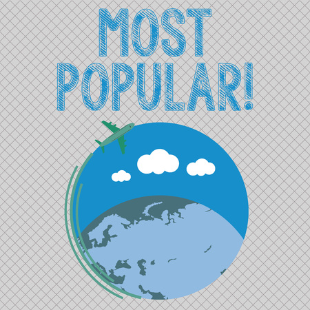 Conceptual hand writing showing Most Popular. Concept meaning defined as liked or enjoyed by analysisy showing in particular place Airplane Flying Around Colorful Globe and Blank Text Space