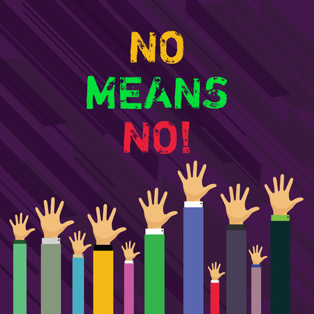 Conceptual hand writing showing No Means No. Concept meaning when you are answering demonstrating with complete denying something Businessmen Hands Raising Up Above the Head, Palm In Front