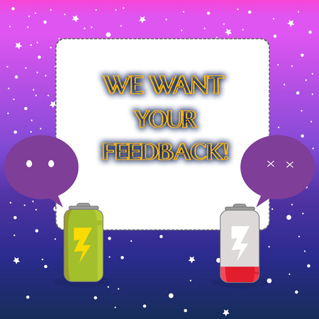 Word writing text We Want Your Feedback. Business photo showcasing criticism given someone say can be done for improvement Fully Charged and Discharged Battery with Two Colorful Emoji Speech Bubble