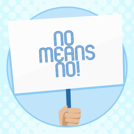 Conceptual hand writing showing No Means No. Concept meaning when you are answering demonstrating with complete denying something Hand Holding White Placard Supported for Social Awareness