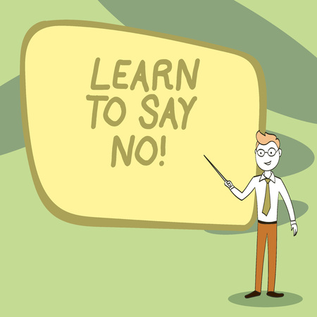 Writing note showing Learn To Say No. Business concept for It means that you need to decline or refuse few things Confident Man in Tie, Eyeglasses and Stick Pointing to Board