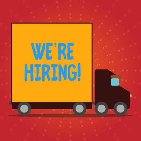 Writing note showing We Re Hiring. Business concept for recently employ someone or pay him to do particular job Lorry Truck with Covered Back Container to Transport Goods