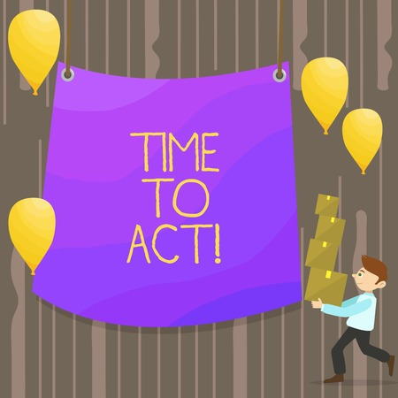 Handwriting text Time To Act. Conceptual photo this is right moment to take action or do something good Man Carrying Pile of Boxes with Blank Tarpaulin in the Center and Balloons