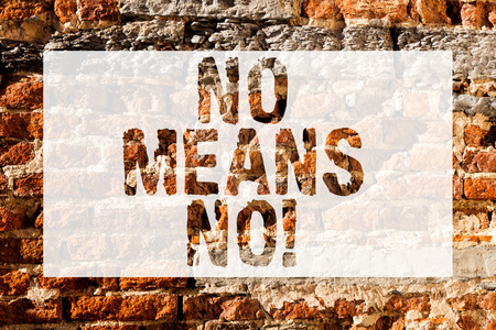 Handwriting text No Means No. Conceptual photo when you are answering demonstrating with complete denying something Brick Wall art like Graffiti motivational call written on the wall