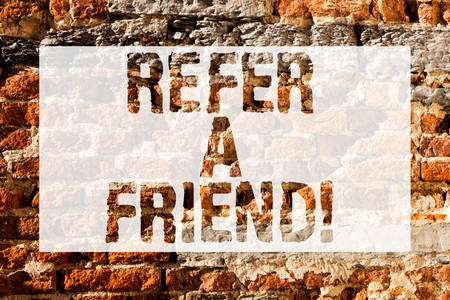 Handwriting text Refer A Friend. Conceptual photo direct someone to another or send him something like gift Brick Wall art like Graffiti motivational call written on the wall